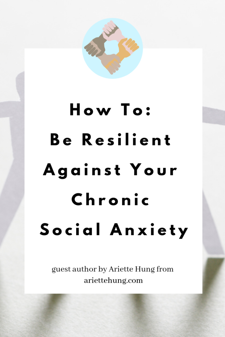 How To: Be Resilient Against Your Chronic Society Anxiety – Ariette Hung