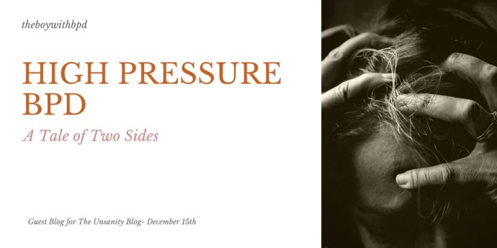 High Pressure BPD –theboywithbpd